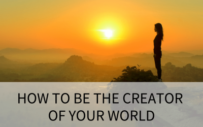 How to be the creator of your world